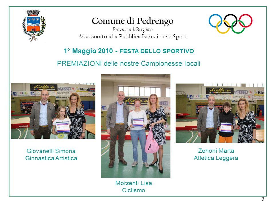 3 Comune di Pedrengo Provincia di Bergamo Assessorato alla Pubblica Istruzione e Sport 1° Maggio 2010 - FESTA DELLO SPORTIVO PREMIAZIONI delle nostre