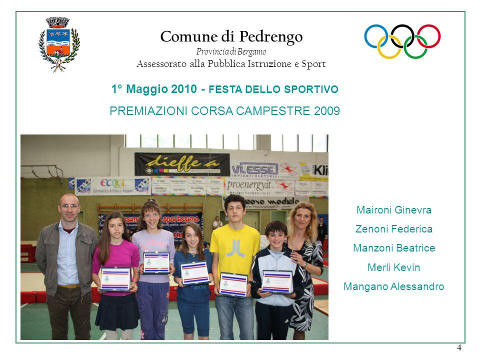 4 Comune di Pedrengo Provincia di Bergamo Assessorato alla Pubblica Istruzione e Sport 1° Maggio 2010 - FESTA DELLO SPORTIVO PREMIAZIONI CORSA CAMPEST