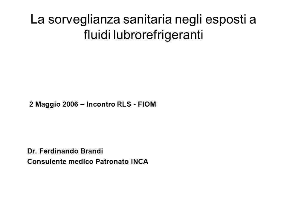 La sorveglianza sanitaria negli esposti a fluidi lubrorefrigeranti 2 Maggio 2006 – Incontro RLS - FIOM Dr.