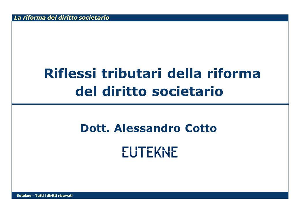 Eutekne – Tutti i diritti riservati 2 Riforma societaria Riforma fiscale Riflessi tributaria della riforma del diritto sociatario IAS