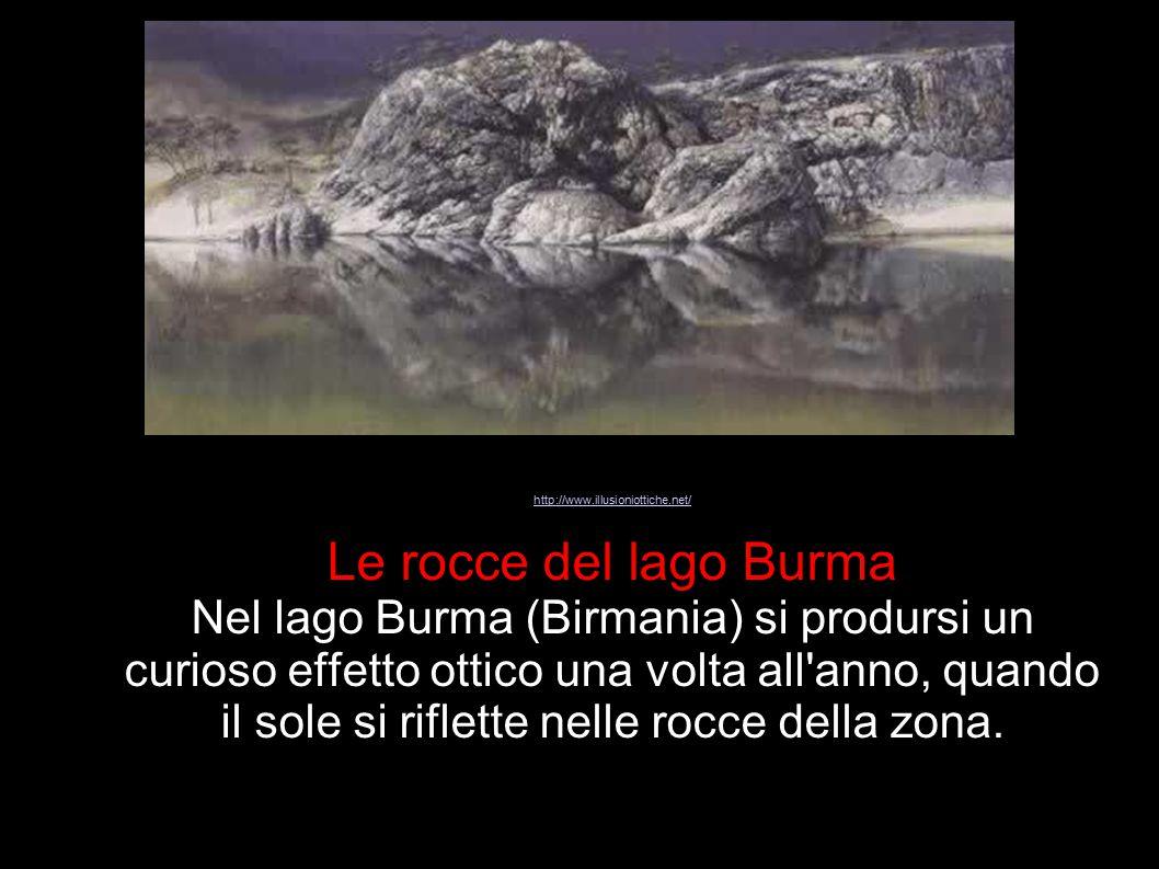 http://www.illusioniottiche.net/ Le rocce del lago Burma Nel lago Burma (Birmania) si prodursi un curioso effetto ottico una volta all'anno, quando il