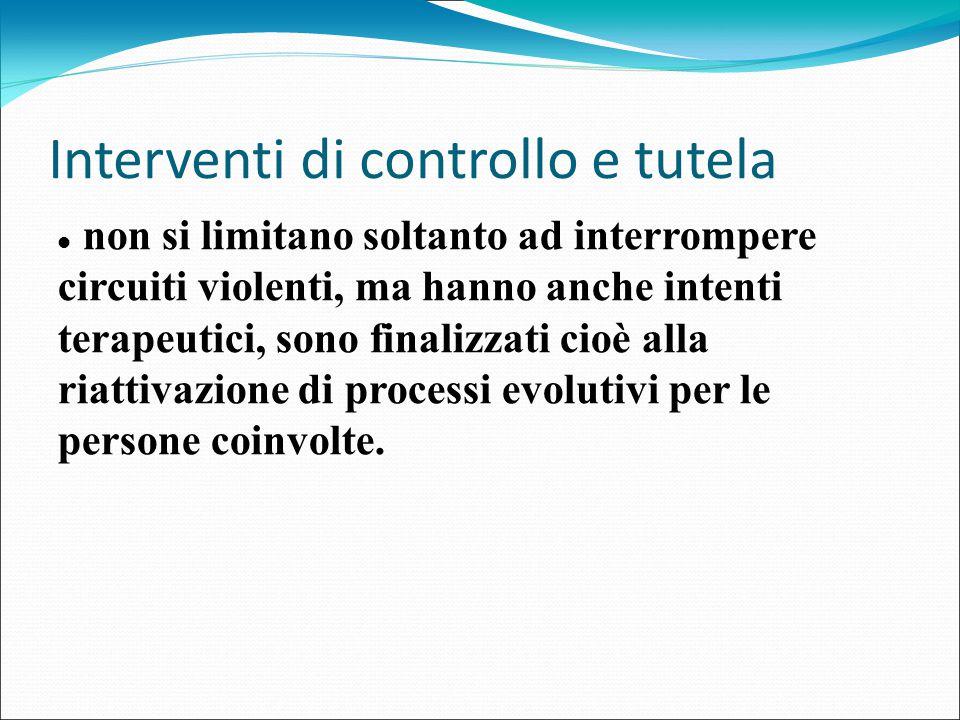 Interventi di controllo e tutela non si limitano soltanto ad interrompere circuiti violenti, ma hanno anche intenti terapeutici, sono finalizzati cioè alla riattivazione di processi evolutivi per le persone coinvolte.