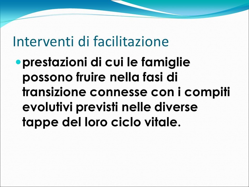 Interventi di facilitazione prestazioni di cui le famiglie possono fruire nella fasi di transizione connesse con i compiti evolutivi previsti nelle di