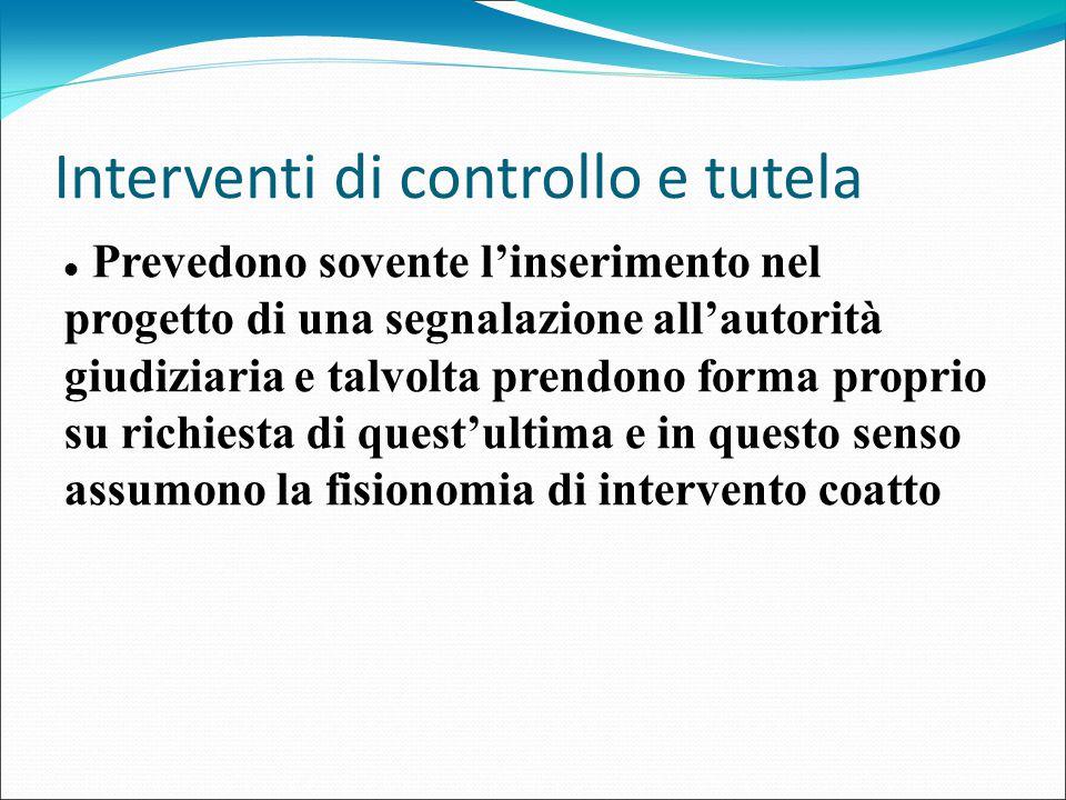 Interventi di controllo e tutela Prevedono sovente l'inserimento nel progetto di una segnalazione all'autorità giudiziaria e talvolta prendono forma p