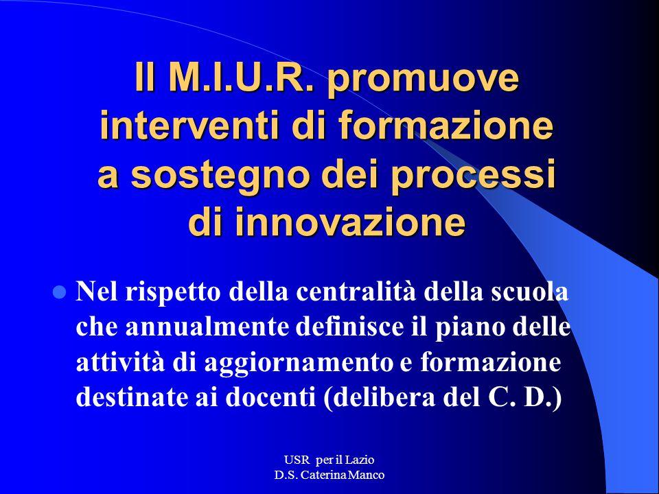 USR per il Lazio D.S.Caterina Manco Il M.I.U.R.