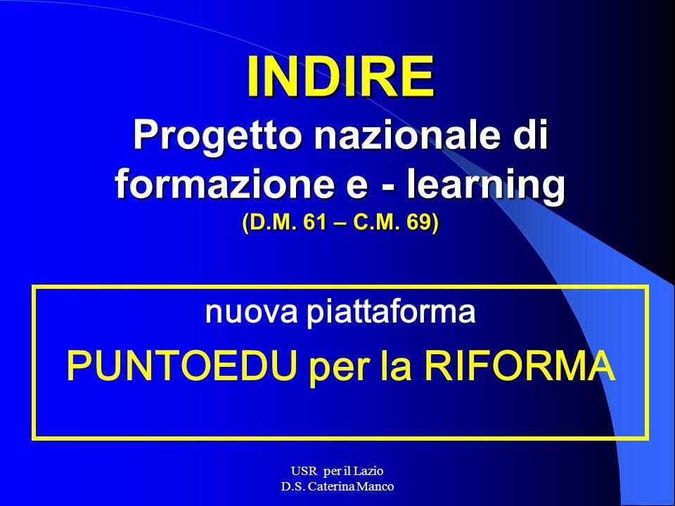 USR per il Lazio D.S.Caterina Manco INDIRE Progetto nazionale di formazione e - learning (D.M.