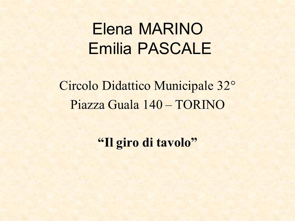 """Elena MARINO Emilia PASCALE Circolo Didattico Municipale 32° Piazza Guala 140 – TORINO """"Il giro di tavolo"""""""