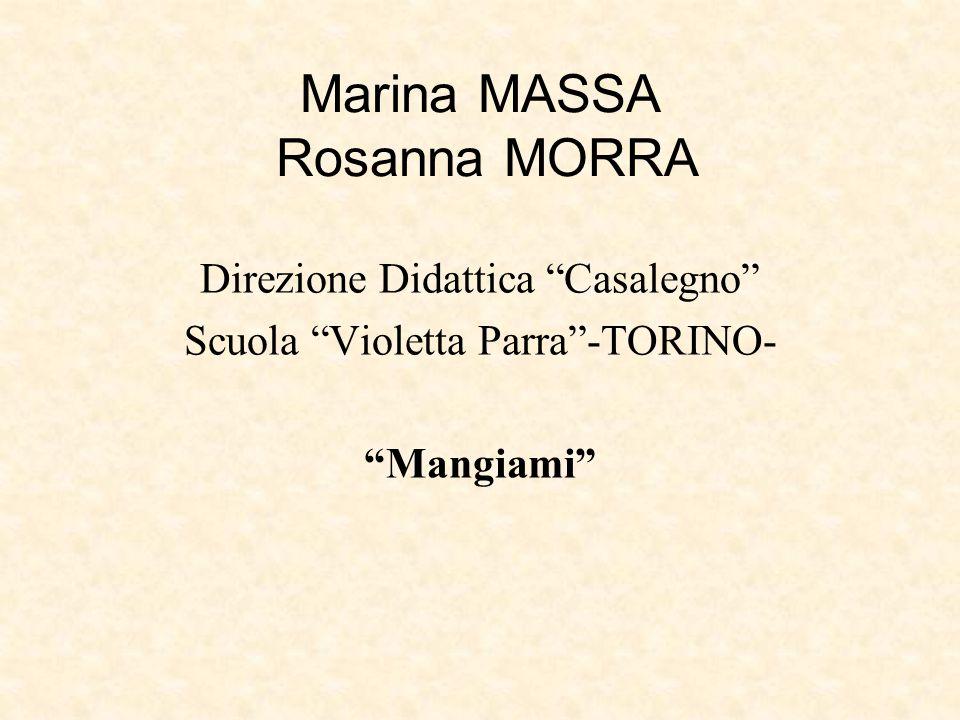 """Marina MASSA Rosanna MORRA Direzione Didattica """"Casalegno"""" Scuola """"Violetta Parra""""-TORINO- """"Mangiami"""""""