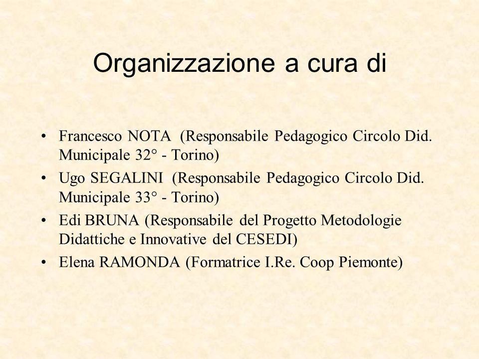Organizzazione a cura di Francesco NOTA (Responsabile Pedagogico Circolo Did. Municipale 32° - Torino) Ugo SEGALINI (Responsabile Pedagogico Circolo D