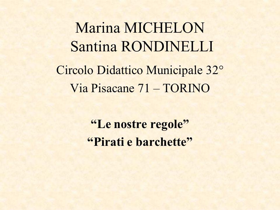 """Marina MICHELON Santina RONDINELLI Circolo Didattico Municipale 32° Via Pisacane 71 – TORINO """"Le nostre regole"""" """"Pirati e barchette"""""""
