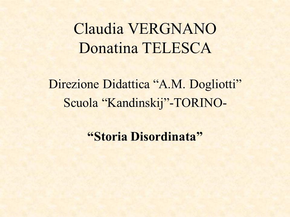 """Claudia VERGNANO Donatina TELESCA Direzione Didattica """"A.M. Dogliotti"""" Scuola """"Kandinskij""""-TORINO- """"Storia Disordinata"""""""