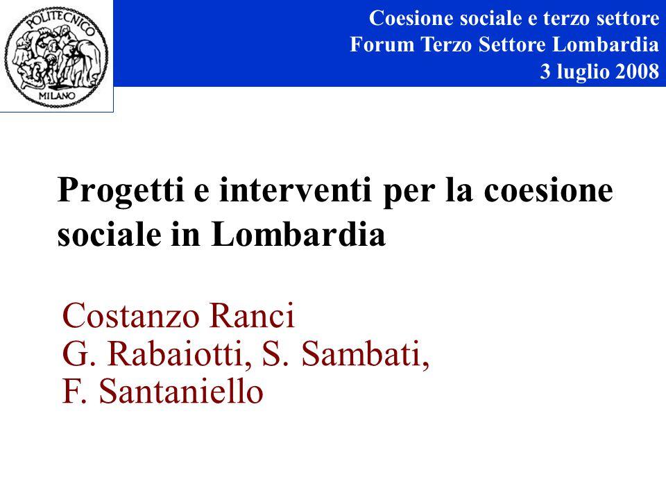 Progetti e interventi per la coesione sociale in Lombardia Coesione sociale e terzo settore Forum Terzo Settore Lombardia 3 luglio 2008 Costanzo Ranci G.