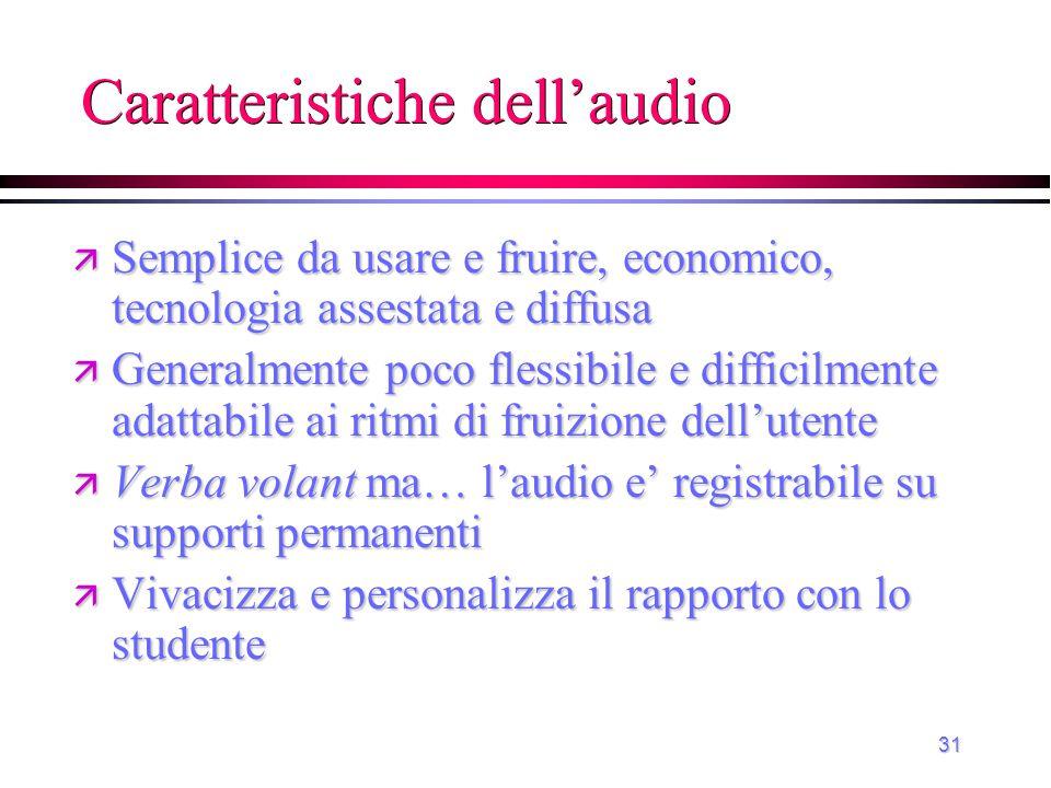 31 Caratteristiche dell'audio ä Semplice da usare e fruire, economico, tecnologia assestata e diffusa ä Generalmente poco flessibile e difficilmente a