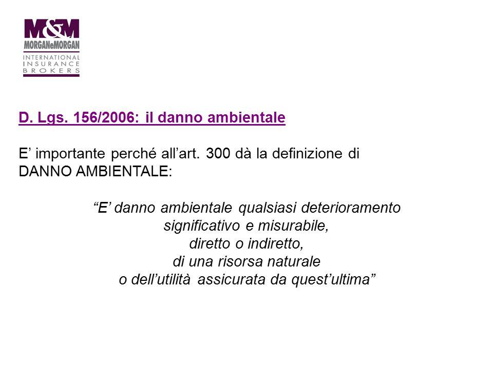 """D. Lgs. 156/2006: il danno ambientale E' importante perché all'art. 300 dà la definizione di DANNO AMBIENTALE: """"E' danno ambientale qualsiasi deterior"""