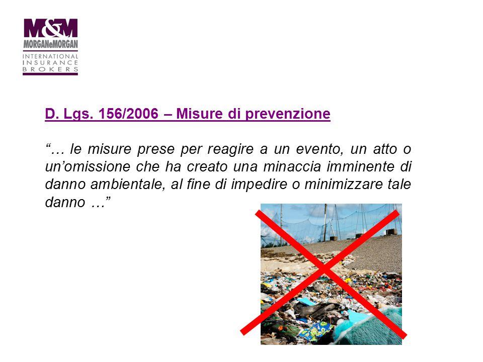 """D. Lgs. 156/2006 – Misure di prevenzione """"… le misure prese per reagire a un evento, un atto o un'omissione che ha creato una minaccia imminente di da"""