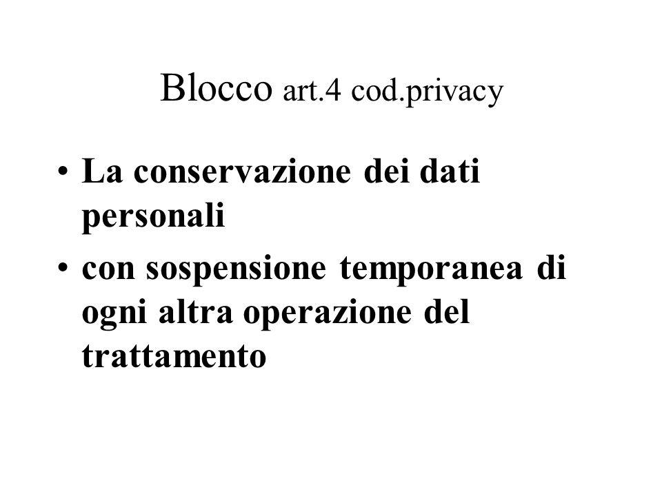 Blocco art.4 cod.privacy La conservazione dei dati personali con sospensione temporanea di ogni altra operazione del trattamento