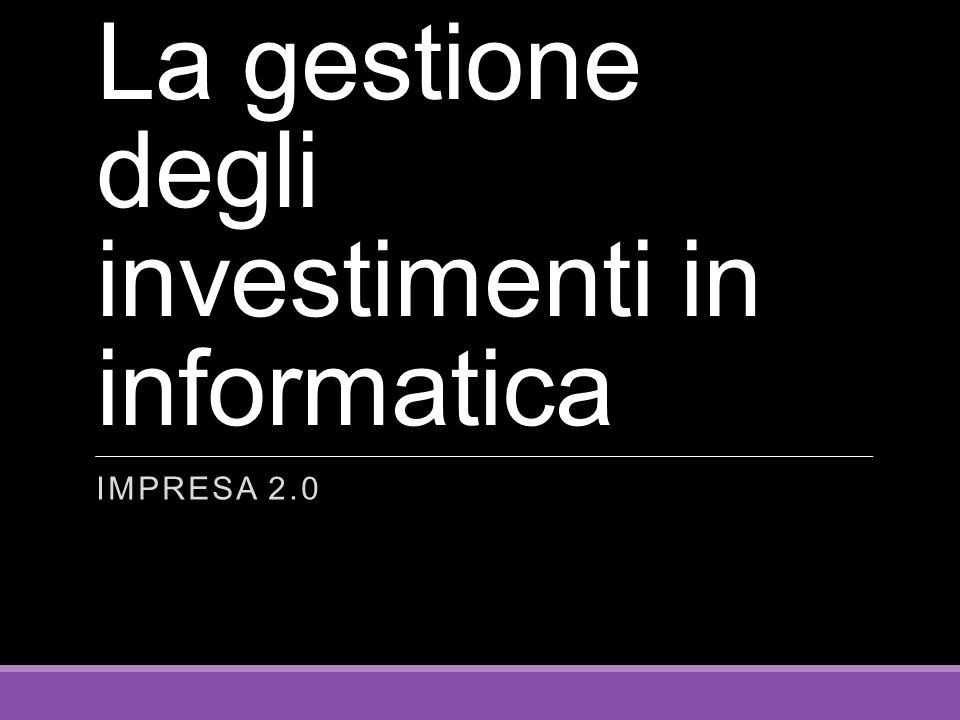 La gestione degli investimenti in informatica IMPRESA 2.0