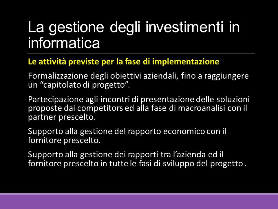 La gestione degli investimenti in informatica Le attività previste per la fase di implementazione Formalizzazione degli obiettivi aziendali, fino a ra