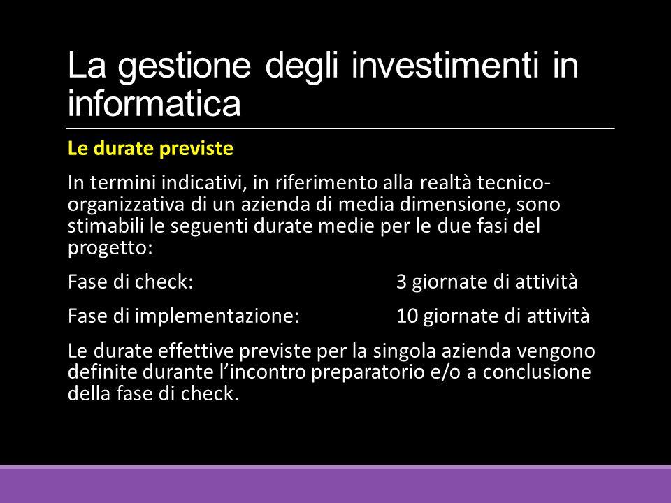 La gestione degli investimenti in informatica Le durate previste In termini indicativi, in riferimento alla realtà tecnico- organizzativa di un aziend