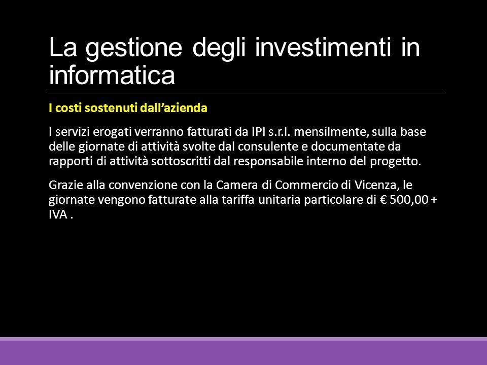 La gestione degli investimenti in informatica I costi sostenuti dall'azienda I servizi erogati verranno fatturati da IPI s.r.l. mensilmente, sulla bas