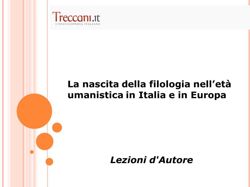 La nascita della filologia nell'età umanistica in Italia e in Europa Lezioni d Autore