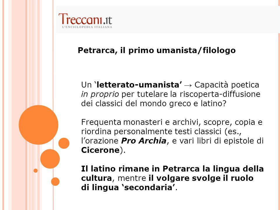 Un 'letterato-umanista' → Capacità poetica in proprio per tutelare la riscoperta-diffusione dei classici del mondo greco e latino.