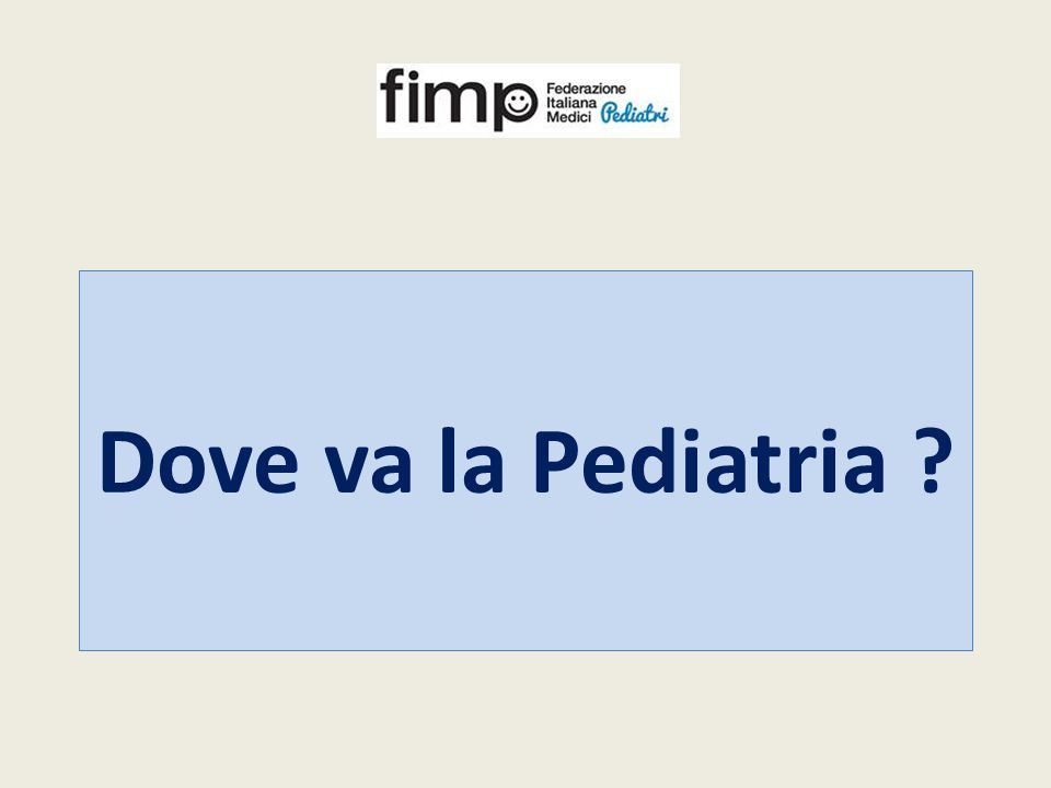 Dove va la Pediatria ?