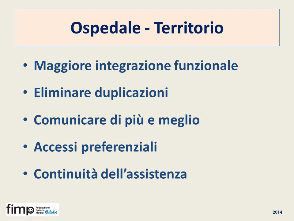 2014 Ospedale - Territorio Maggiore integrazione funzionale Eliminare duplicazioni Comunicare di più e meglio Accessi preferenziali Continuità dell'as