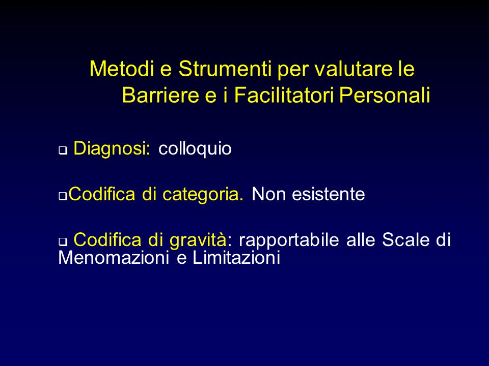 Metodi e Strumenti per valutare le Barriere e i Facilitatori Personali  Diagnosi: colloquio  Codifica di categoria. Non esistente  Codifica di grav
