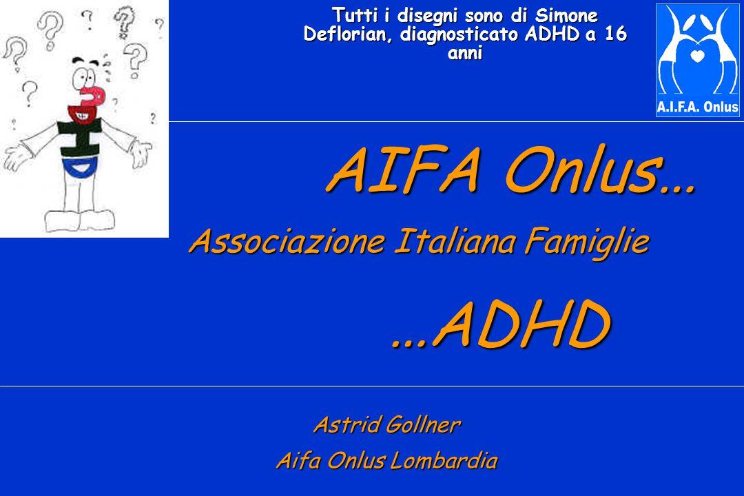 AIFA Onlus… AIFA Onlus… Associazione Italiana Famiglie Associazione Italiana Famiglie …ADHD …ADHD Astrid Gollner Aifa Onlus Lombardia Tutti i disegni