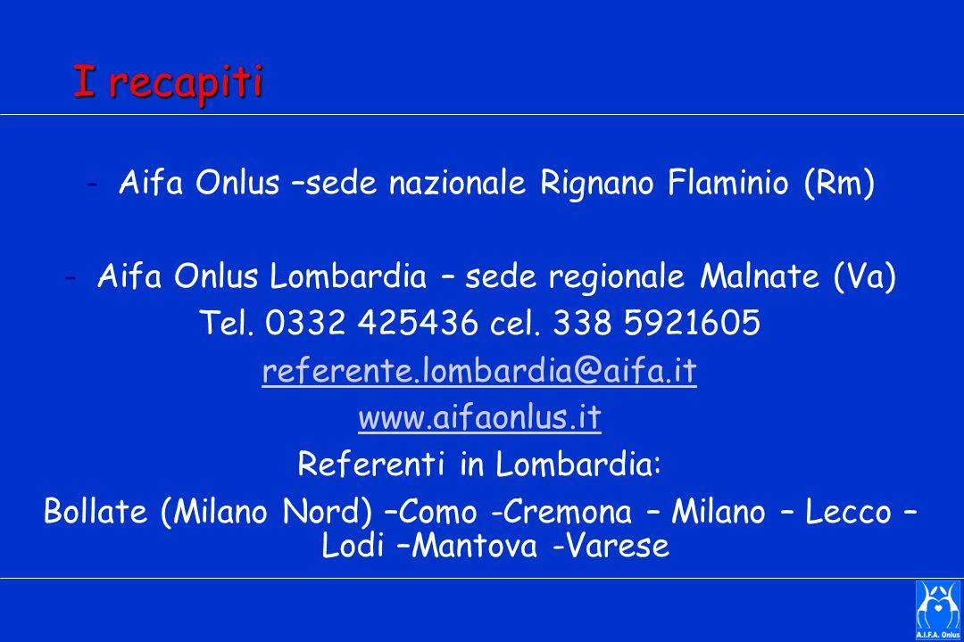 I recapiti -Aifa Onlus –sede nazionale Rignano Flaminio (Rm) -Aifa Onlus Lombardia – sede regionale Malnate (Va) Tel. 0332 425436 cel. 338 5921605 ref