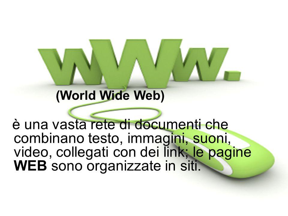 (World Wide Web) è una vasta rete di documenti che combinano testo, immagini, suoni, video, collegati con dei link; le pagine WEB sono organizzate in siti.