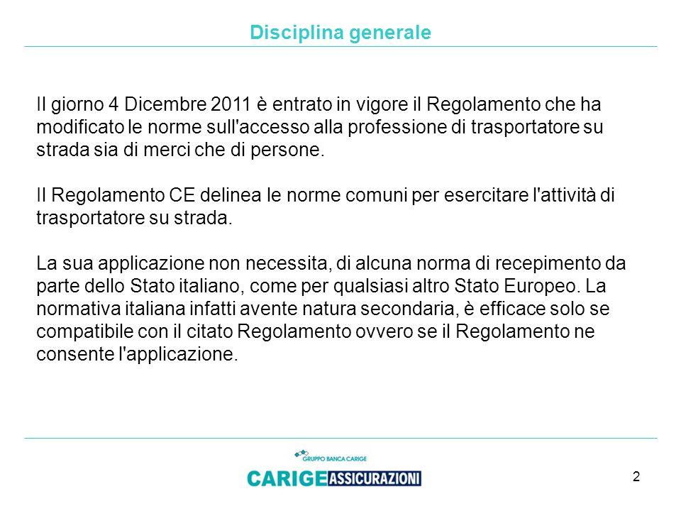 2 Disciplina generale Il giorno 4 Dicembre 2011 è entrato in vigore il Regolamento che ha modificato le norme sull accesso alla professione di trasportatore su strada sia di merci che di persone.
