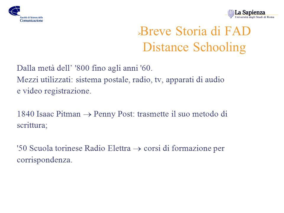  Distance Learning Anni 80 Mezzi utilizzati: tecnologie informatiche off-line 1988 UE  Programma Delta: approfondimento della conoscenza sulle nuove tecnologie applicate alla FAD; Più recentemente… European Schoolnet (Consorzio dei Ministeri per la Pubblica Istruzione dei Paesi membri dell'UE)  Strategie per la FAD