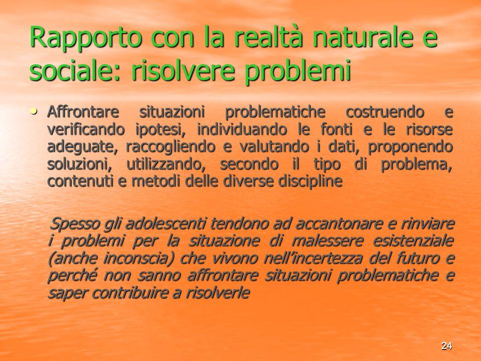 24 Rapporto con la realtà naturale e sociale: risolvere problemi Affrontare situazioni problematiche costruendo e verificando ipotesi, individuando le