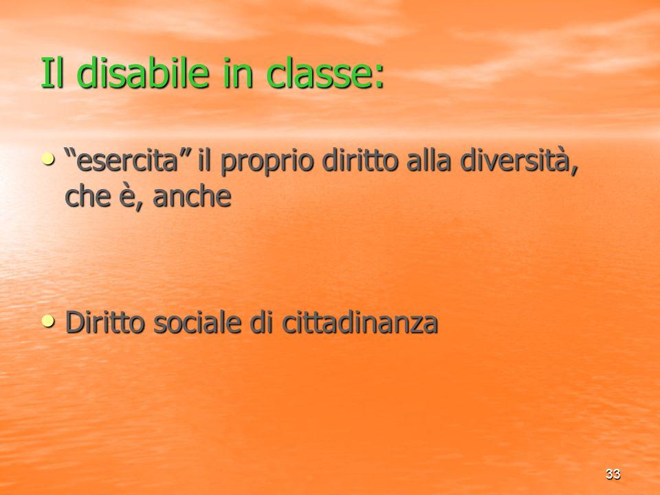 """33 Il disabile in classe: """"esercita"""" il proprio diritto alla diversità, che è, anche """"esercita"""" il proprio diritto alla diversità, che è, anche Diritt"""