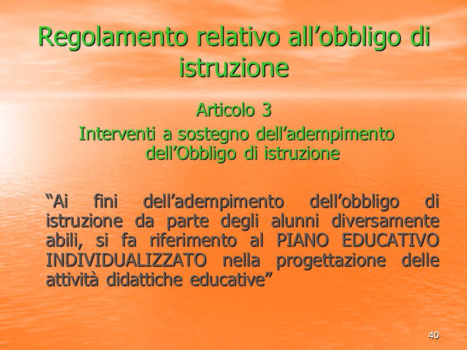 40 Regolamento relativo all'obbligo di istruzione Articolo 3 Interventi a sostegno dell'adempimento dell'Obbligo di istruzione Interventi a sostegno d