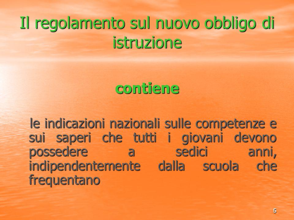 5 Il regolamento sul nuovo obbligo di istruzione contiene le indicazioni nazionali sulle competenze e sui saperi che tutti i giovani devono possedere