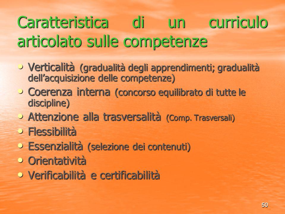 50 Caratteristica di un curriculo articolato sulle competenze Verticalità (gradualità degli apprendimenti; gradualità dell'acquisizione delle competen