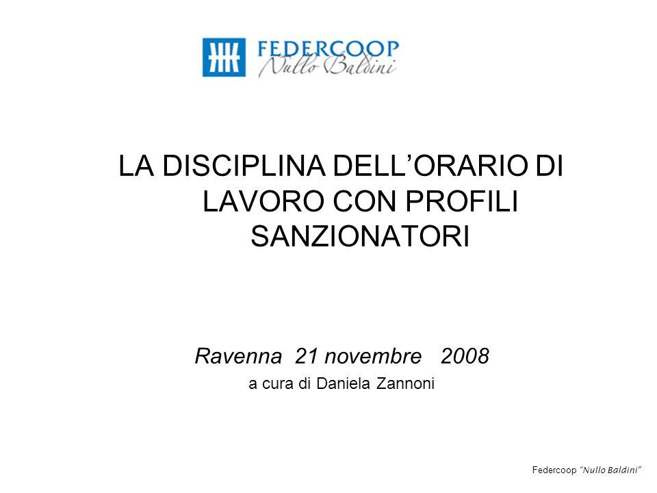 Federcoop Nullo Baldini LA DISCIPLINA DELL'ORARIO DI LAVORO CON PROFILI SANZIONATORI Ravenna 21 novembre 2008 a cura di Daniela Zannoni