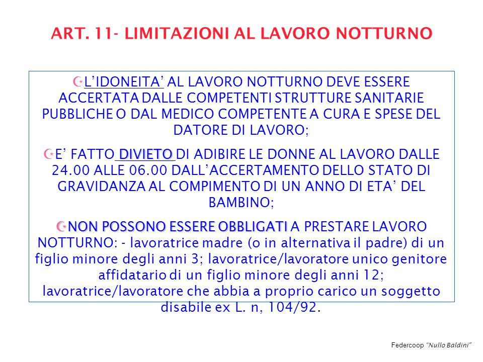"""Federcoop """"Nullo Baldini"""" ART. 11- LIMITAZIONI AL LAVORO NOTTURNO   L'IDONEITA' AL LAVORO NOTTURNO DEVE ESSERE ACCERTATA DALLE COMPETENTI STRUTTURE"""
