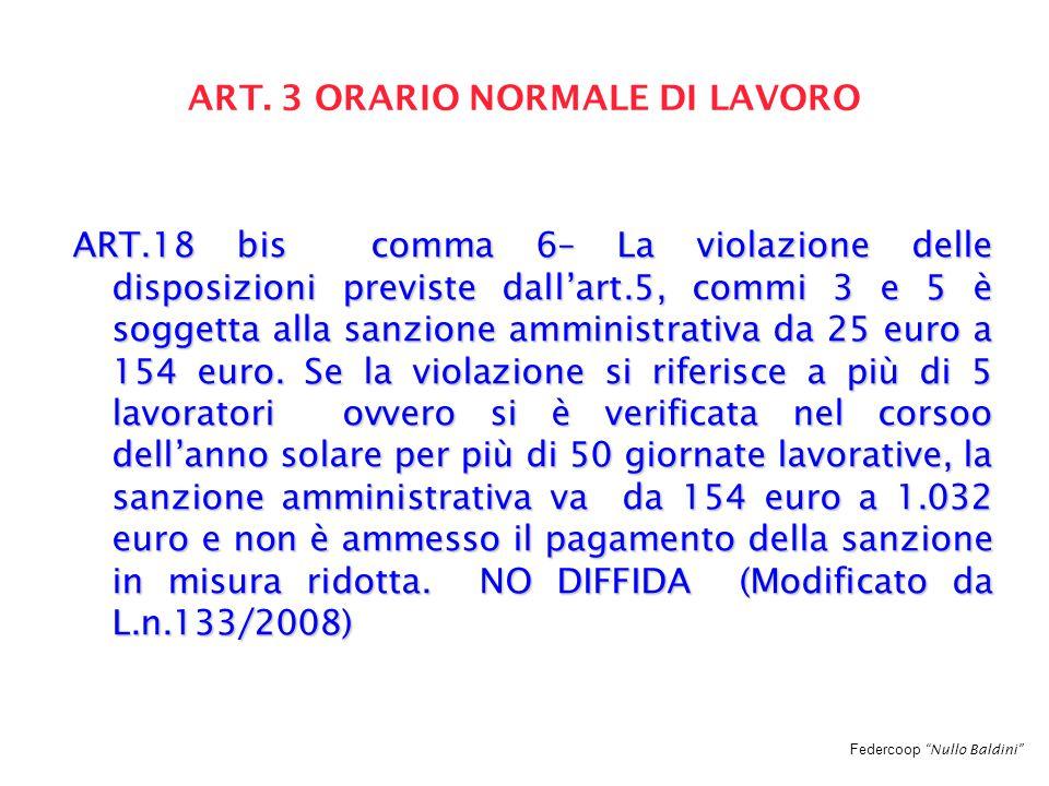 """Federcoop """"Nullo Baldini"""" ART. 3 ORARIO NORMALE DI LAVORO ART.18 bis comma 6– La violazione delle disposizioni previste dall'art.5, commi 3 e 5 è sogg"""
