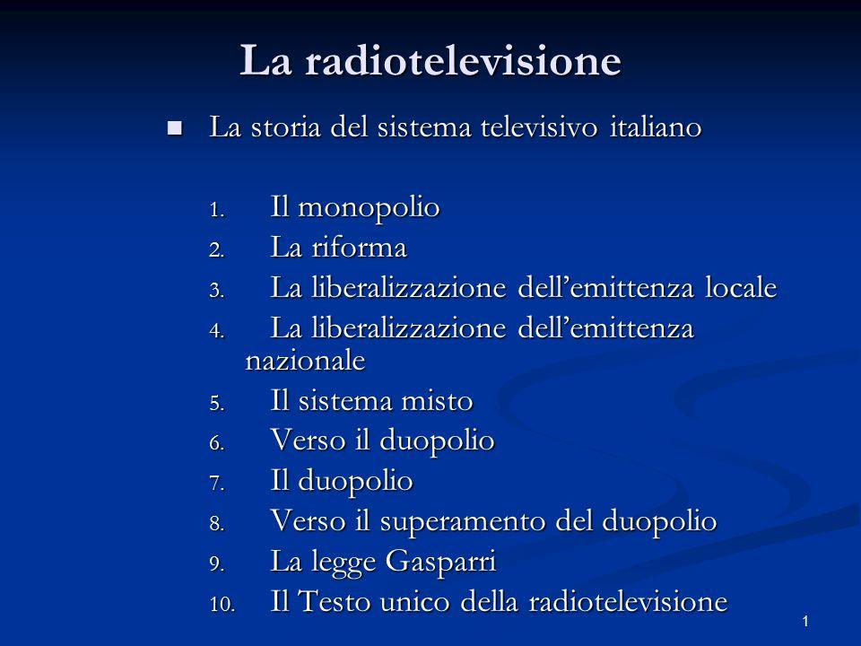 1 La radiotelevisione La storia del sistema televisivo italiano La storia del sistema televisivo italiano 1. Il monopolio 2. La riforma 3. La liberali