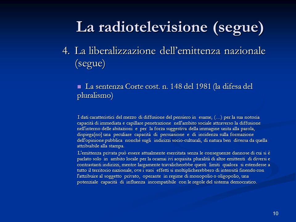10 La radiotelevisione (segue) 4.La liberalizzazione dell'emittenza nazionale (segue) La sentenza Corte cost. n. 148 del 1981 (la difesa del pluralism