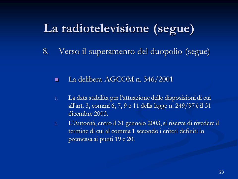 23 La radiotelevisione (segue) 8.Verso il superamento del duopolio (segue) La delibera AGCOM n. 346/2001 La delibera AGCOM n. 346/2001 1. La data stab