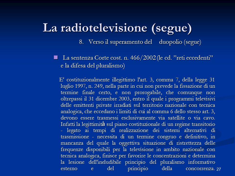 27 La radiotelevisione (segue) 8.Verso il superamento del duopolio (segue) 8.Verso il superamento del duopolio (segue) La sentenza Corte cost. n. 466/