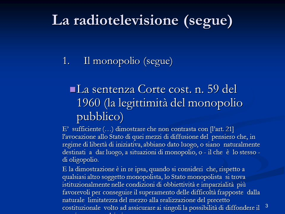 3 La radiotelevisione (segue) 1.Il monopolio (segue) La sentenza Corte cost. n. 59 del 1960 (la legittimità del monopolio pubblico) La sentenza Corte