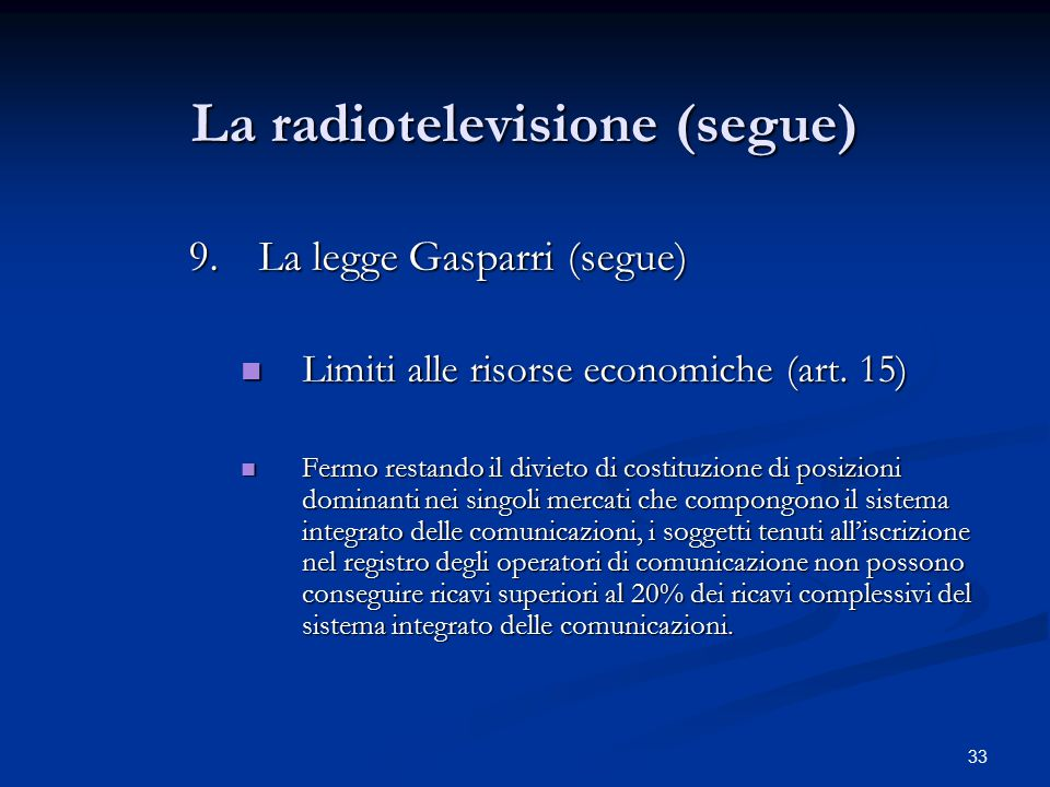33 La radiotelevisione (segue) 9.La legge Gasparri (segue) Limiti alle risorse economiche (art. 15) Limiti alle risorse economiche (art. 15) Fermo res