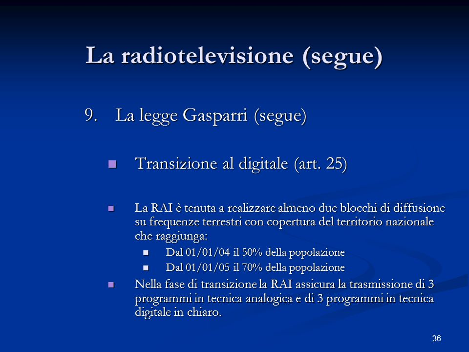 36 La radiotelevisione (segue) 9.La legge Gasparri (segue) Transizione al digitale (art. 25) Transizione al digitale (art. 25) La RAI è tenuta a reali
