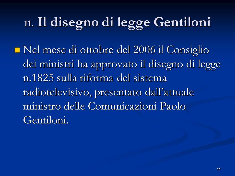 41 11. Il disegno di legge Gentiloni Nel mese di ottobre del 2006 il Consiglio dei ministri ha approvato il disegno di legge n.1825 sulla riforma del